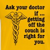 Ask Your Doctor If Getting Off The Couch Is Right  - Men's Premium T-Shirt