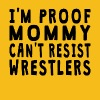 Proof Mommy Can't Resist Wrestlers - Men's Premium T-Shirt