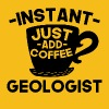 Instant Geologist Just Add Coffee - Men's Premium T-Shirt