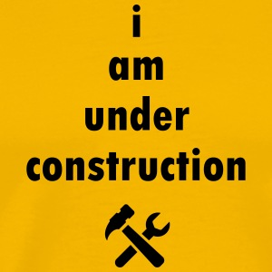 I am under construction - Men's Premium T-Shirt