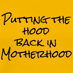 Putting the Hood in Motherhood - Men's Premium T-Shirt