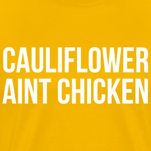 Cauliflower Ain't Chicken - Men's Premium T-Shirt