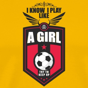 Football - I Know How To Play Like A Girl Shirt - Men's Premium T-Shirt