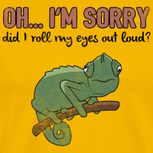 Chameleon  Did I Roll Eyes Loud  Funny Quote - Men's Premium T-Shirt