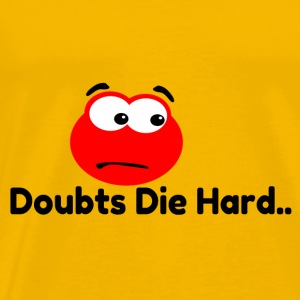 doubts die hard - Men's Premium T-Shirt