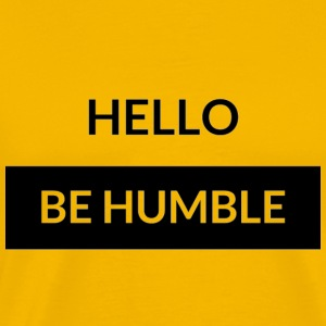 HELLO BE HUMBLE - Men's Premium T-Shirt