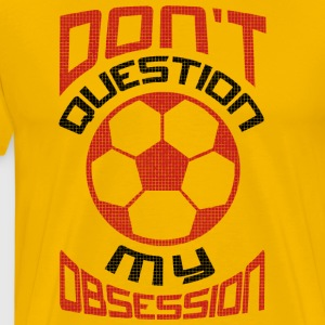 Don 039 t Question My Soccer Obsession Red - Men's Premium T-Shirt