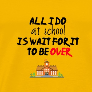 All I do at school - Men's Premium T-Shirt
