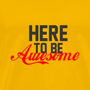 GIFT - HERE TO BE AWESOME - Men's Premium T-Shirt
