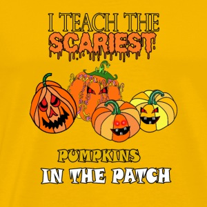 i teach the scariest pumpkins in the patch - Men's Premium T-Shirt