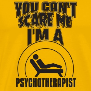 You Can't Scare Me I'M A Psychotherapist - Men's Premium T-Shirt
