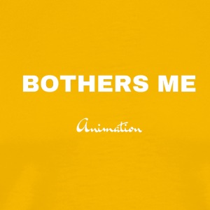 Bothers Me - Men's Premium T-Shirt