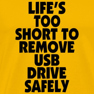 LIFE S TOO SHORT TO REMOVE USB DRIVE SAFELY - Men's Premium T-Shirt