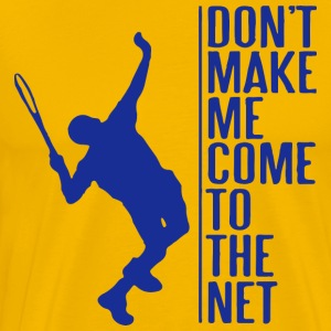 Don t make me come to the net - Men's Premium T-Shirt