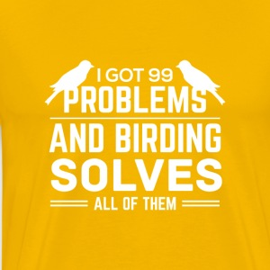 I got 99 Problems and birding solves! - Men's Premium T-Shirt