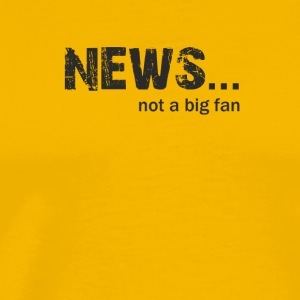 News not a Big fan - Men's Premium T-Shirt