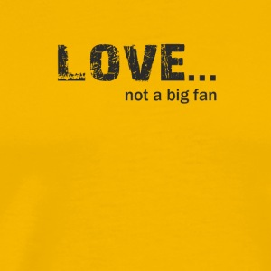 Love not a Big Fan - Men's Premium T-Shirt