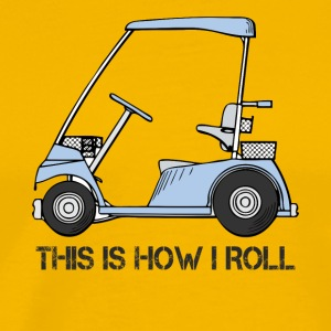 This is how I roll Golf Cart - Men's Premium T-Shirt