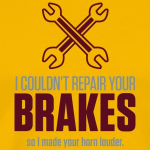 I Could Not Repair Your Brakes! - Men's Premium T-Shirt