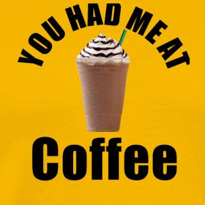 You had me at coffee Relatable tagline products - Men's Premium T-Shirt