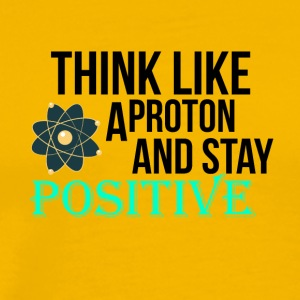 Stay positive like a proton - Men's Premium T-Shirt