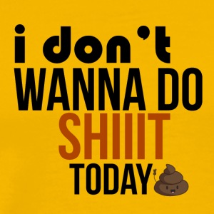 I don't wanna do shit today - Men's Premium T-Shirt