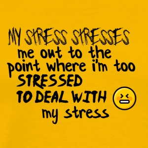 My stress stresses me out - Men's Premium T-Shirt