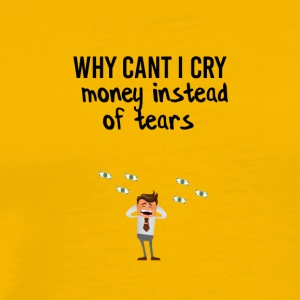 Crying money instead of tears - Men's Premium T-Shirt