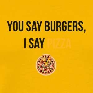 You say burgers I say pizza - Men's Premium T-Shirt
