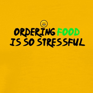 Ordering food is so stressful - Men's Premium T-Shirt
