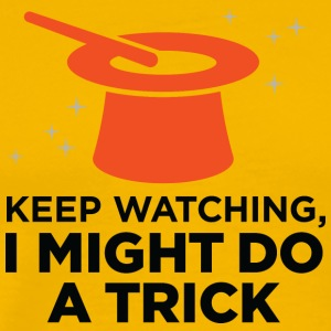Keep Watching, I Might Do A Trick! - Men's Premium T-Shirt
