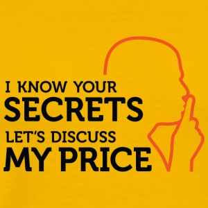 I Know Your Secrets.Let's Discuss My Price. - Men's Premium T-Shirt