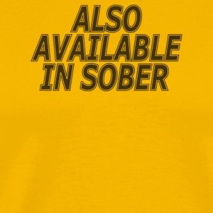 Also Available In Sober - Men's Premium T-Shirt