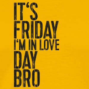 It's Friday I'm in love Day Bro - Men's Premium T-Shirt