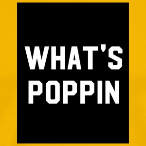 What's poppin - Men's Premium T-Shirt