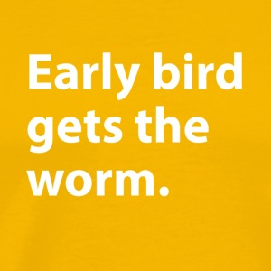 Early bird gets the worm - Men's Premium T-Shirt