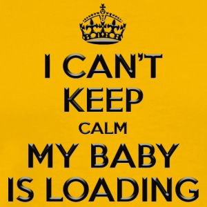 I can t keep calm my baby is loading - Men's Premium T-Shirt