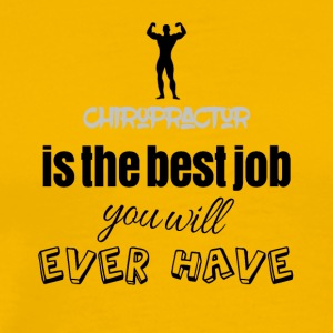 Chiropractor is the best job you will ever have - Men's Premium T-Shirt