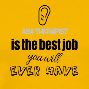 ABA Therapist is the best job you will ever have - Men's Premium T-Shirt