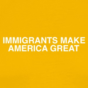 IMMIGRANTS MAKE AMERICA GREAT - Men's Premium T-Shirt