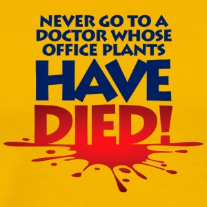 Never Go To A Doctor Whose Office Plants Have Died - Men's Premium T-Shirt