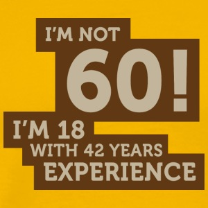 60 Years? I'm 18 With 42 Years Experience! - Men's Premium T-Shirt