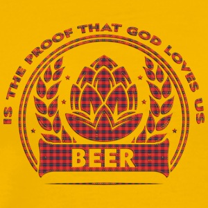 Beer is the proof that god loves us - Men's Premium T-Shirt