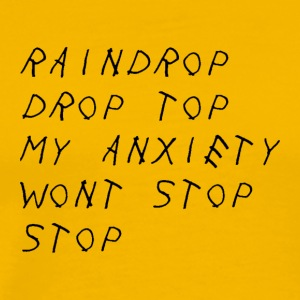 Raindrop Drop Top My Anxiety Wont Stop Stop - Men's Premium T-Shirt