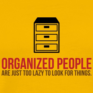 Organized People Are Too Lazy To Search! - Men's Premium T-Shirt