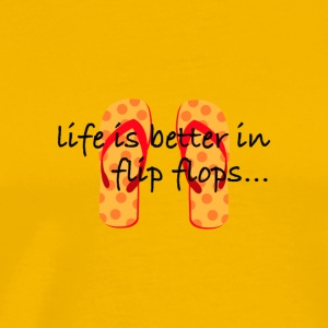 Life is better in flip flops! - Men's Premium T-Shirt
