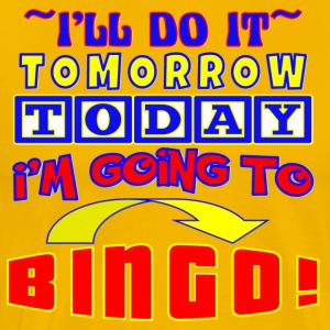 BINGO- I'LL DO IT TOMORROW TODAY I'M GOING 2 BINGO
