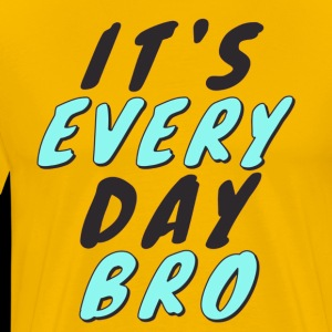 It's Everyday Bro Shirt High Quality