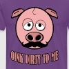 Funny Mustache Pig Oink Dirty To Me - Men's Premium T-Shirt