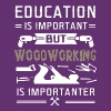 Woodworking Is Importanter T Shirt - Men's Premium T-Shirt